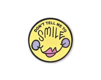 Don't Tell Me To Smile - Enamel Pin