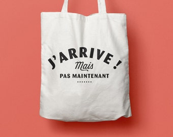 Tote Bag J'arrive, cotton bag, beach bag, humorous quote, typography, french quote, graphic design, message print, funny quote