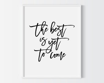 The best is yet to come printable poster, motivational quote print, wall decor, black typography poster, office decor, instant download