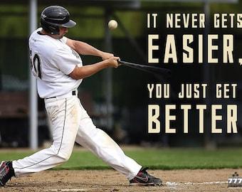 It Never Gets Easier You Just Get Better Poster Inspirational Baseball Print (24x18)