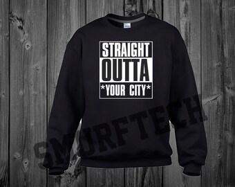Straight Outta *YOUR CITY* Crewneck Sweater / Sweatshirt