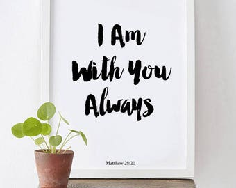 I Am With You Always - Matthew 28:20 - Bible Verse Print, Scripture Art Print, Bible Verse, Christian, Typography Print, Home Decor