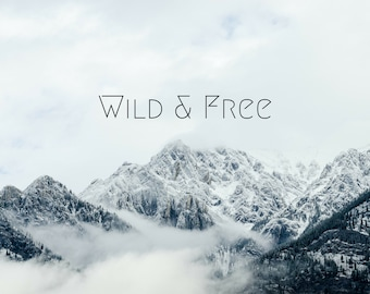 Wild and Free PRINT, mountain landscape photo, rocky mountains dramatic inspirational quote home decor wall art wilderness gift idea bedroom