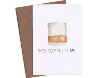 You Complete Me, Whiskey Card, Subversive Cards, Funny Greeting Cards, Adult Cards
