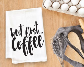 But First Coffee Tea Towel Flour Sack Towel Kitchen Towel