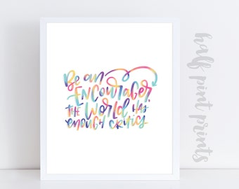 Be an Encourager, the World Has Enough Critics - Hand lettered Quote Art Print, Gifts Under 10, Rainbow, Be Kind, Encouragement Artwork