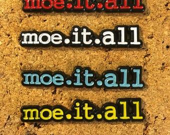 Moe.it.all hat pin, lot pin, lapel pin.