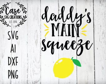 Daddy's Main Squeeze SVG Cutting File, AI, Dxf and Printable PNG Files | Instant Download | Cricut and Silhouette | Lemon | Summer | Spring