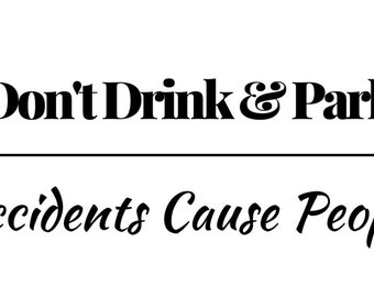 Bumper Sticker, Don't Drink & Park, Accidents Cause People, Car bumper sticker, Truck bumper sticker, funny bumper sticker, vinyl decal