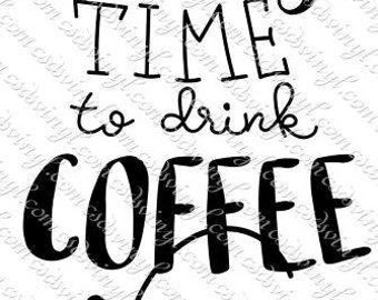 The Best Time To Drink Coffee Is Now - Coffee Lover Cut File - Coffee SVG - PNG - I Love Coffee - Decal Cut File - Cut File - SVG File 0020