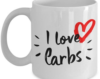 I Love Carbs Mug - Coffee Cup - No Carb Gag Gifts - Low Carb Gift Ideas