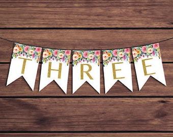 Three Birthday Banner, THREE Bunting, Floral 3rd Birthday Banner Colorful Flowers Birthday Banner Instant Download PDF Printable 891