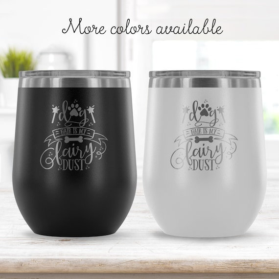 Wine Tumbler Stainless Steel Etched Tumbler Dog Hair is My Fairy Dust