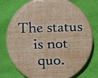 The status is not quo (button)