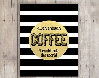 Given Enough Coffee I Could Save the World-8x10 and 5x7 instant download printable art