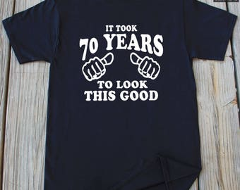 70th Birthday Gift It Took 70 Years To Look This Good Funny Birthday shirt Gifts For 70th Birthday Turning 70 years 70 years old Shirt