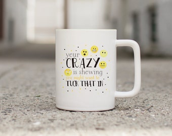 Sarcastic Mug, Funny Mugs for Women, Funny Coffee Mug, Your Crazy is Showing, Gift for her, Coffee Mug with Sayings, Sarcastic Gift, For her