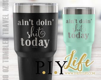 Ain't doin' shit today 30 oz Powder Coated Laser Etched Tumbler Travel Mug