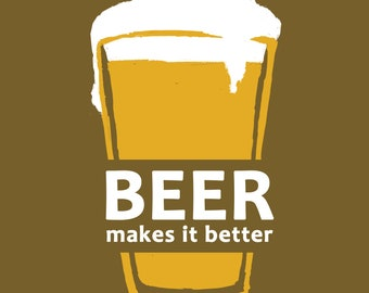 Beer Makes It Better 8x10 Print