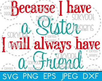 Because I have a Sister, I will always have a Friend - Instant Digital Download SVG cut file • dxf • png • eps • jpeg 300dpi Printable