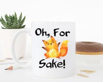 For fox sake coffee mug, funny mug, funny coffee cup