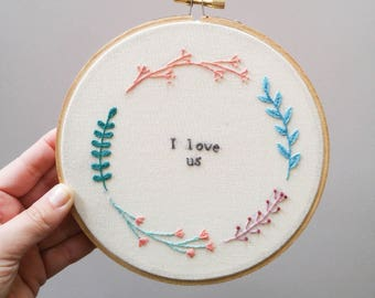 Pre Order I Love Us quote floral hand embroidery hoop art home decor embroidery wall hanging