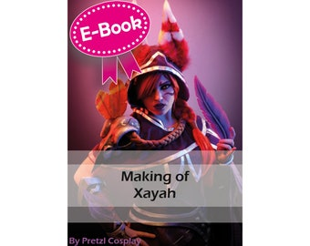 Cosplay Worbla tutorial book 'Making of Xayah (League of Legends)' by Pretzl Cosplay - E-BOOK, learn how to make cosplay, diy crafting guide