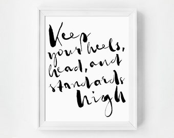 Inspirational Quote Print, Keep Your Heels Head & Standards High, Inspirational Art, Typography Print, Black and White, Typography Poster