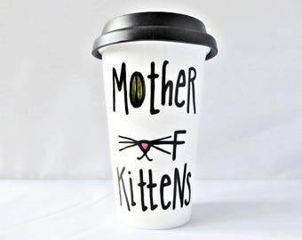 Mother of Kittens, Funny Travel Mug, With Lid, Ceramic, Coffee, Game of Thrones, daenerys targaryen, Dragons, Crazy Cat Lady, Cute Cat Mug