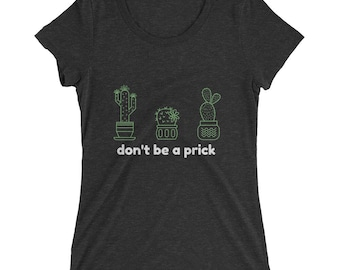 Don't Be a Prick Cactus T-Shirt (Women's) | Cacti, Succulent, Snarky