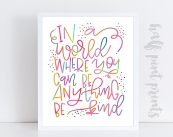 In a World Where You Can Be Anything, Be Kind - Hand Lettered Quote Print, Gallery Wall Art, Rainbow Lettering, Gift of Encouragement