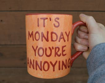 It's Monday You're Annoying - Large Snarky 24 oz. Coffee Mug - Orange and Red