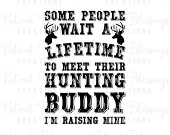 Some People Wait a Lifetime to Meet Their Hunting Buddy, I'm Raising Mine SVG, DXF, PDF, Eps, Jpeg, Silhouette, Cricut, Cut File