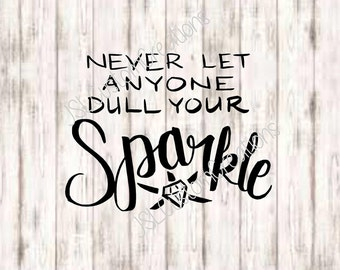 Never Let Anyone Dull Your Sparkle SVG, PNG, EPS, Dxf Cut Files, Hand Lettered, Quotes, Inspiration, for Silhouette, Cricut, Vector, Sale