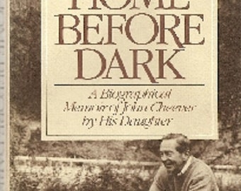 Home Before Dark A Biographical Memoir of John Cheever by His Daughter By Susan Cheever