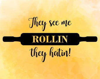 They see me rollin, They hatin, SVG, DXF, Cutting file, Kitchen print, T shirt design, Cooking quote, Mom svg, Kitchen queen svg, Printable