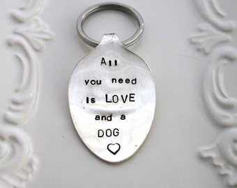 Spoon Key Chain Hand Stamped with - All you need is LOVE and a DOG - Silverware Vintage Key Chain - Made To Order - Christmas, Birthday
