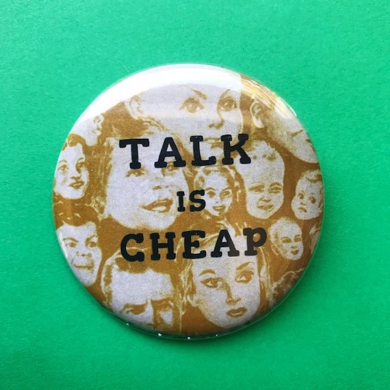 "Talk Is Cheap 2.25"" Pinback Button Quote - Large Typography Pinback Button Badge Weird Faced Heads Handmade Mustard Yellow Statement Pin"