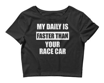 Car Girl Shirt - My Daily Is Faster Than Your Race Car Women's Crop Tee