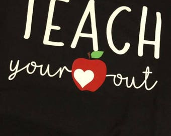 Teach your heart out, teachers shirt, back to school gift