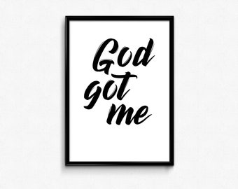 God got me. PRINTABLE QUOTE.