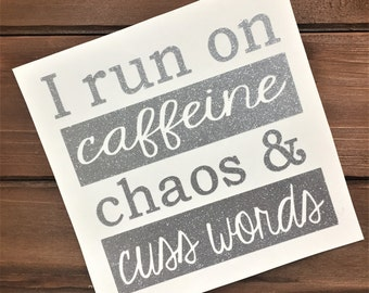 I Run On Caffeine Chaos And Cuss Words - Funny Decal - Glitter Decal - Cute Decal - Laptop Decal - Mug Decal - Yeti Decal - Tumbler Decal
