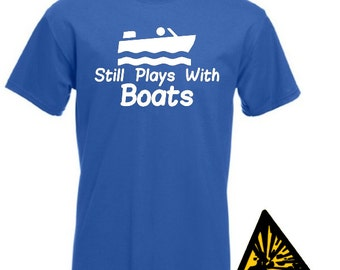 Still Plays With Boats T-Shirt Joke Funny Tshirt Tee Shirt Gift Powerboat Power Speed Boat River Boating Sailing