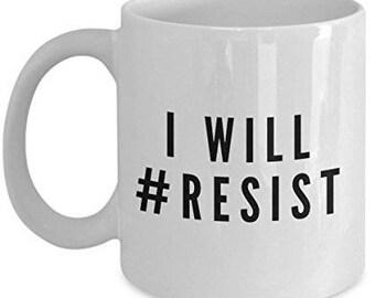 I Will Resist, Resist mug, Resist coffee mug, Resist persist mug, Resist gifts, political gift resist