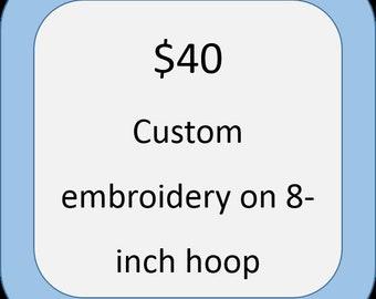 Custom embroidery on an 8-inch hoop
