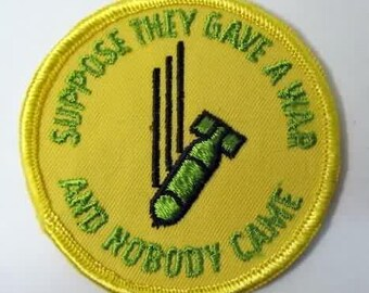 jacket or shirt patch.   Suppose They GAVE A WAR  And Nobody Came.  Dropping Bomb