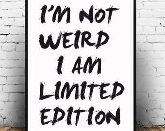 I'm  Not Weird I Am limited  Edition