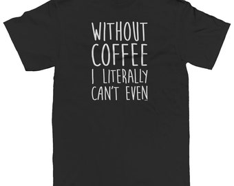 Without Coffee I Literally Can't Funny Caffeine Addict Mocha Espresso Shot Roast Bean Grounds Men's T-shirt SF_0302