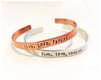 Iive, love, resist -- cuff bracelet -- womans march, nasty woman, resistance -- feminist jewelry