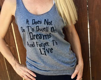 It Does Not Do To Dwell On Dreams And Forget To Live Harry Potter Fitness Tank Top